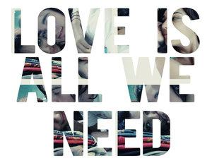 what everyone needs is love