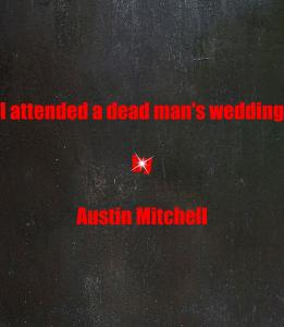 I attended a dead man's wedding.