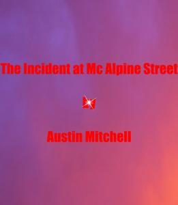 The  Incident at Mc Alpine Street