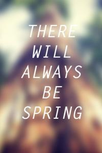 There Will Always Be Spring (PT. 2)