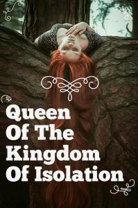 Queen Of The Kingdom Of Isolation