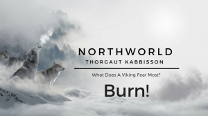 [NorthWorld] Thorgaut Kabbisson: Chapter 7 - Burn!